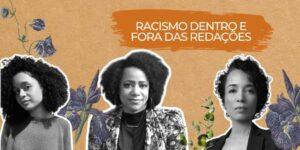 as três palestrantes que falaram sobre racismo dentro e fora das redações